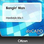 Citizen Bangin' Man (Hardstyle Mix 1)