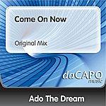 Ado The Dream Come On Now (Original Mix)