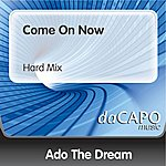 Ado The Dream Come On Now (Hard Mix)