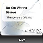 """Alice Do You Wanna Believe (""""""""""""The Rounders"""""""" Dub Mix"""")"""