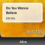 Alice Do You Wanna Believe (Edit Mix)