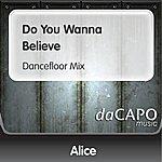 Alice Do You Wanna Believe (Dancefloor Mix)
