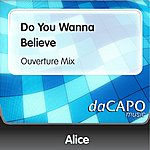 Alice Do You Wanna Believe (Ouverture Mix)