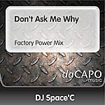 DJ Space'C Don't Ask Me Why (Feat.  Anne) (Factory Power Mix)