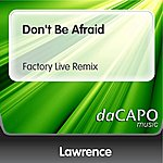 Lawrence Don't Be Afraid (Factory Live Remix)