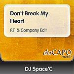DJ Space'C Don't Break My Heart (F.T. & Company Edit)