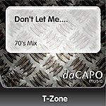 T-Zone Don't Let Me.... (70's Mix)