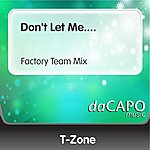 T-Zone Don't Let Me.... (Factory Team Mix)
