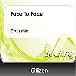 Citizen Face To Face (Drah Mix)