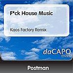 Postman F*ck House Music (Kaos Factory Remix)
