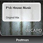Postman F*ck House Music (Original Mix)