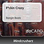 Mindcrusherz F*ckin Crazy (Bangin Beatz)