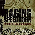 Raging Speedhorn We Will Be Dead Tomorrow