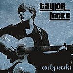 Taylor Hicks Early Works