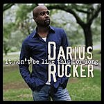 Darius Rucker It Won't Be Like This For Long