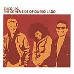 Zuco 103 The Other Side Of Outro Lado