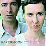Paper Moon Come Closer
