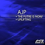 A.J.P. The Future is Now / Uplifiting