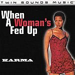 Karma When A Woman's Fed Up - Pop & Club Mixes