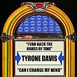 Tyrone Davis Turn Back The Hands Of Time / Can I Change My Mind