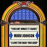 Marv Johnson You Got What It Takes / I Love The Way You Love