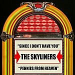 The Skyliners Since I Don't Have You/Pennies From Heaven