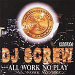 DJ Screw All Work No Play (Screwed)