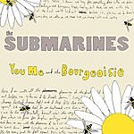 The Submarines You, Me and the Bourgeoisie