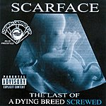 Scarface Last Of A Dying Breed - Screwed