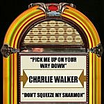 Charlie Walker Pick Me Up On Your Way Down / Don't Squeeze My  Sharmon