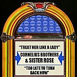 Cornelius Brothers & Sister Rose Treat Her Like A Lady / Too Late To Turn Back Now