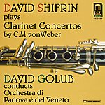 David Shifrin Weber, C.M.: Clarinet Concertos Nos. 1 And Clarinet Concertino in C Minor (Shifrin, Padova E Del Veneto Orchestra, Golub)