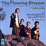 Shanghai Quartet Zhou, L.: 8 Chinese Folk Songs/Poems From Tang/Soul (The Flowing Stream-Chinese Folk Songs And Tone Poems) (Min, Shanghai Quartet)