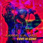 Gambas & Alvaro Love Is Gone