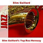 Slim Gaillard Slim Gaillard's Yep-Roc-Heresay