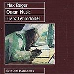 Franz Lehrndorfer Max Reger: Organ Music