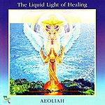 Aeoliah The Liquid Light of Healing