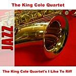 King Cole Trio The King Cole Quartet's I Like To Riff