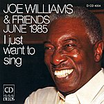 Joe Williams Williams, Joe: Joe Williams And Friends, June 1985 - I Just Want To Sing