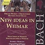 Andrea Marcon Johann Sebastian Bach: Organ Works - New Ideas in Weimar