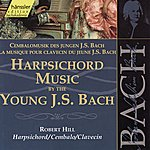 Robert Hill Johann Sebastian Bach: Harpsichord Music by the Young J.S. Bach