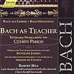 Robert Hill Bach as Teacher - Keyboard Works from the Cöthen period