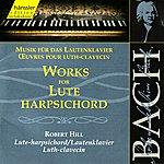 Robert Hill Johann Sebastian Bach: Works for Lute Harpsicord