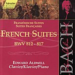 Edward Aldwell The Complete Bach Edition Vol. 114: French Suites BWV 812 - 817