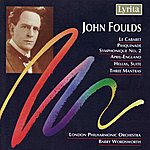 Barry Wordsworth John Foulds: Three Mantras, Hellas (Suite), Le Cabaret, April-England, Pasquinade Symphonique No.2