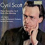 Bernard Herrmann Cyril Scott: Early One Morning, Piano Concertos 1 & 2
