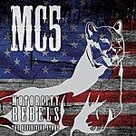 MC5 Motorcity Rebels - The Definitive Story