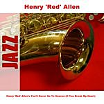 "Henry 'Red' Allen Henry ""Red"" Allen's You'll Never Go To Heaven (If You Break My Heart)"
