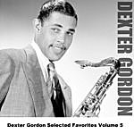 Dexter Gordon Dexter Gordon Selected Favorites Volume 5