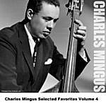 Charles Mingus Charles Mingus Selected Favorites Volume 4